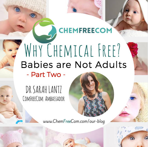 Whay Chemical Free - Babies are not adults