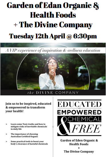 Garden of Edan Organic & Health Foods + The Divine Company Tuesday 12th April @ 6-30pm