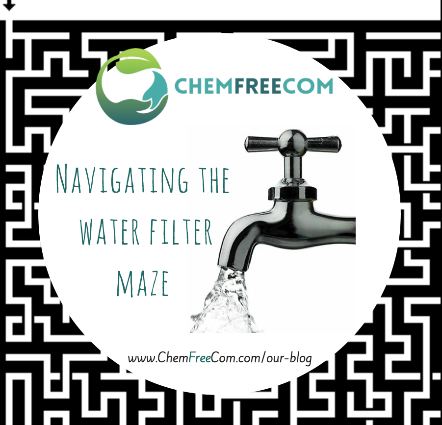 Navigating the water filter maze - Chemical Free Community Whats the best water filter?
