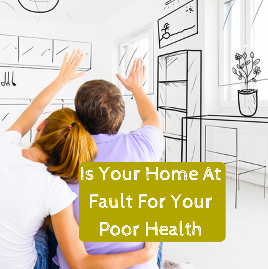 Is your home at fault for your poor heath