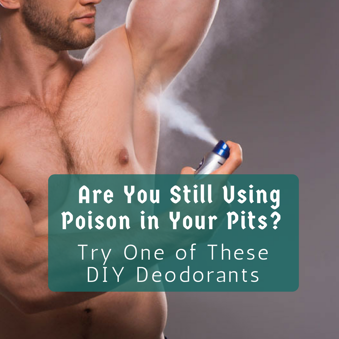 Are You Still Using Poison in Your Pits? Try One of These DIY Deodorants