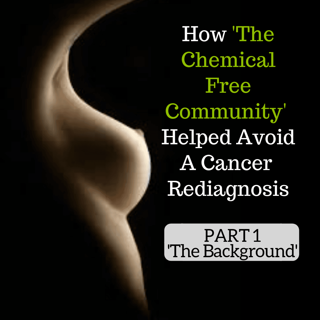 How The Chemical Free Community Helped Avoid A Cancer Rediagnosis - Part 1 The Background