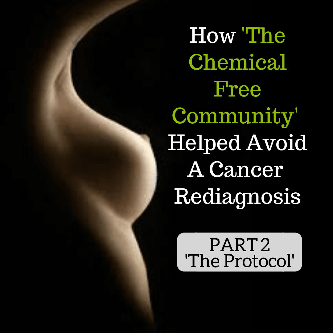 Chemical Free Community Helps Avoid A Cancer Rediagnosis - Part 2 The Protocol